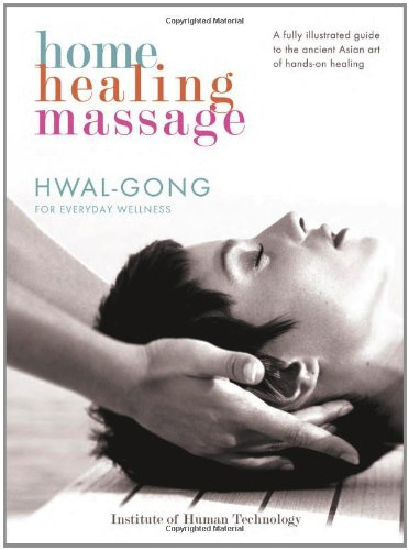 Home Healing Massage: Hwal-Gong for Everyday Wellness: A Fully Illustrated Guide to the Ancient ...