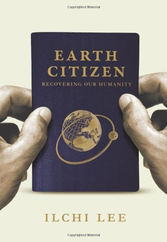 Earth Citizen: Recovering Our Humanity: Lee, Ilchi