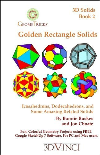9781935135821: Golden Rectangle Solids (Icosahedrons, Dodecahedrons, and Some Amazing Related Solids, in Google SketchUp (GeomeTricks 3D Solids Series, Book 2)