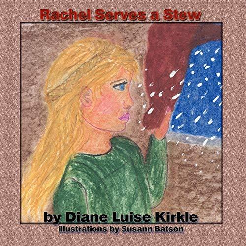 Rachel Serves A Stew: Diane Luise Kirkle