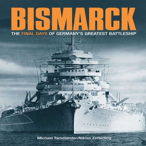 9781935149040: Bismarck: The Final Days of Germany's Greatest Battleship: A Minute-by-minute Account of the Final Hours of Germany's Greatest Battleship