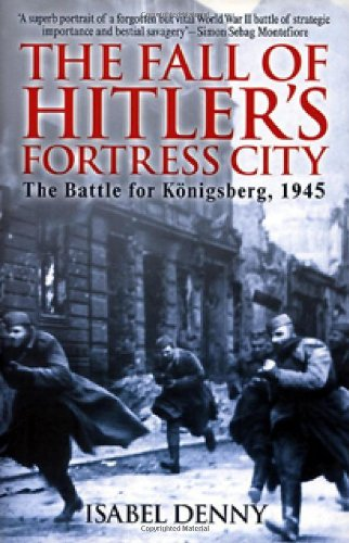 9781935149200: Fall of Hitler's Fortress City: The Battle for KoeNigsberg 1945