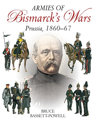 Armies of Bismarck's Wars: The Army of Prussia-History, Uniforms and Equipment, 1860-1867: ...