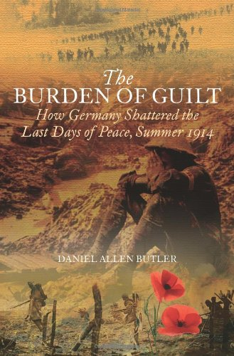 The Burden of Guilt - How Germany Shattered the Last Days of Peace. Summer 1914