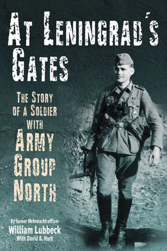 At Leningrad's Gates: The Combat Memoirs of a Soldier with Army Group North: Lubbeck, William;...