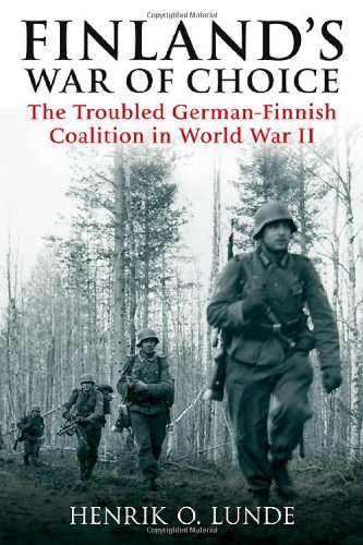 FINLAND'S WAR OF CHOICE: The Troubled German-Finnish Alliance in World War II: Lunde, Henrik