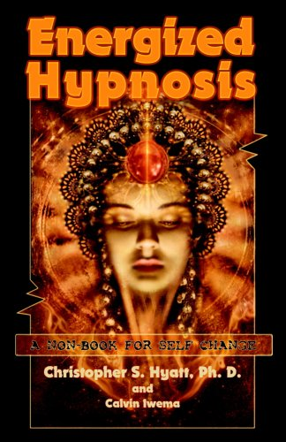 ENERGIZED HYPNOSIS: A Non-Book for Self-Change: Hyatt, Christopher S.; Iwema, Calvin