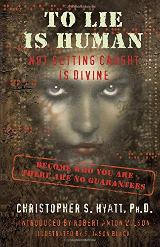 To Lie Is Human: Not Getting Caught Is Divine (1935150332) by Christopher S. Hyatt; Robert Anton Wilson