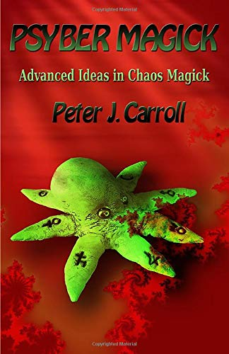 Psybermagick: Advanced Ideas in Chaos Magick: Revised Edition: Carroll, Peter J