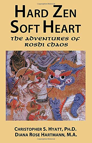 9781935150978: Hard Zen, Soft Heart: The Adventures of Roshi Chaos