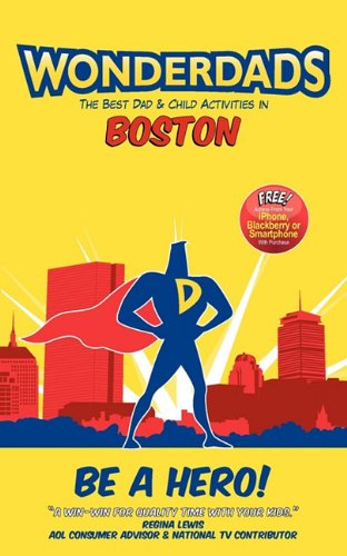 Wonderdads Boston: The Best Dad/Child Activities, Restaurants, Sporting Events & Unique Adventures for Boston Dads (193515334X) by Neil Taylor