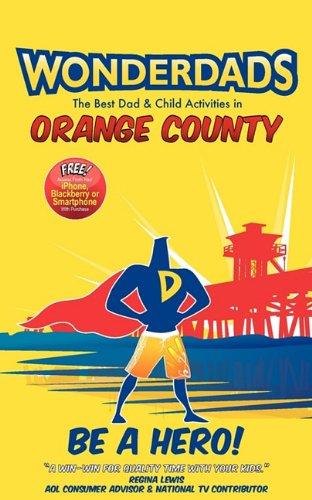 Wonderdads Orange County: The Best Dad/Child Activities, Restaurants, Sporting Events & ...