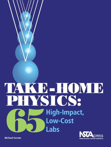 Take-Home Physics: 65 High-Impact, Low-Cost Labs (PB240X) (1935155059) by Michael Horton