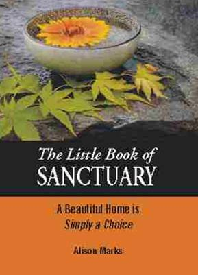 The Little Book of Sanctuary, a Beautiful Home is Simply a Choice: Marks, Alison