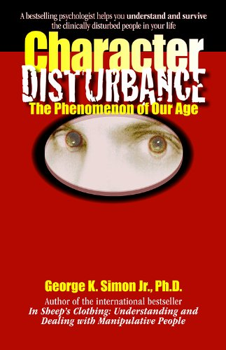 Character Disturbance: the phenomenon of our age: Simon Ph.D., George K.