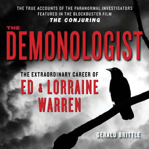 The Demonologist: The Extraordinary Career of Ed and Lorraine Warren: Gerald Brittle