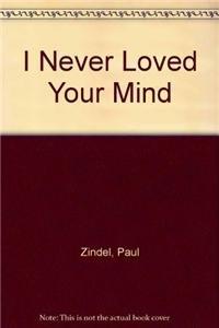9781935169352: I Never Loved Your Mind
