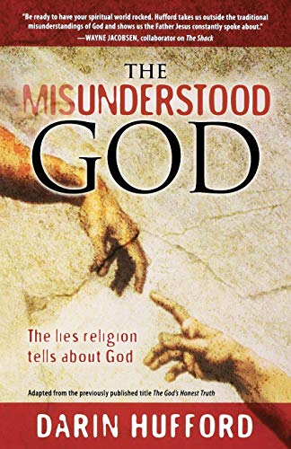 The Misunderstood God: The Lies Religion Tells about God: Hufford, Darin