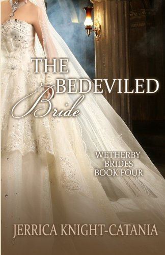 The Bedeviled Bride: The Wetherby Brides, Book 4: Knight-Catania, Jerrica