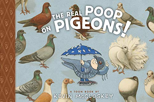 The Real Poop on Pigeons (Toon Books): Kevin McCloskey