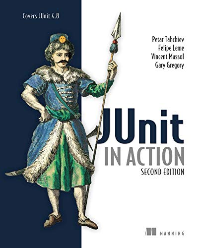 JUnit in Action, Second Edition: Petar Tahchiev; Felipe Leme; Vincent Massol; Gary Gregory