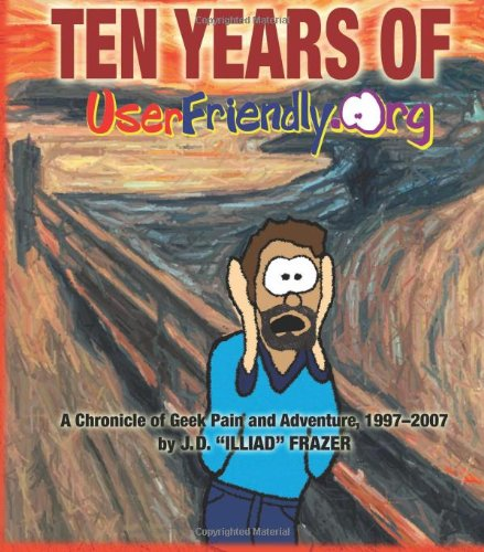 9781935182122: Ten Years of UserFriendly.Org: A Chronicle of Geek Pain and Adventure, 1997-2007