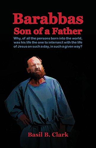 Barabbas Son of a Father: Basil B. Clark