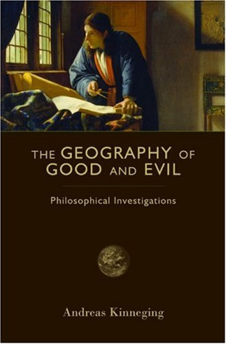 The Geography of Good and Evil: Philosophical: Kinneging, Andreas