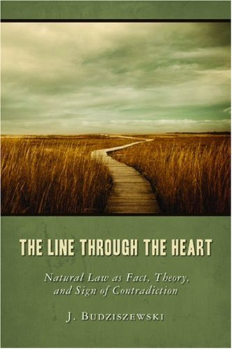 9781935191179: The Line Through the Heart: Natural Law as Fact, Theory, and Sign of Contradiction