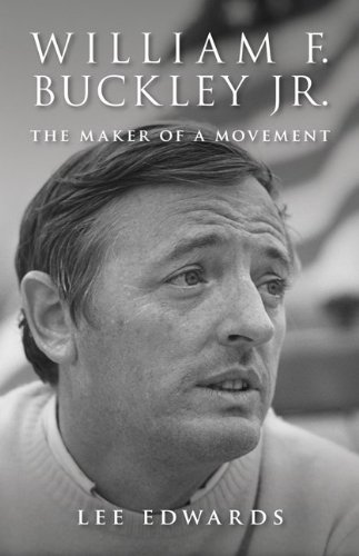 William F. Buckley Jr.: The Maker of a Movement: Edwards, Lee