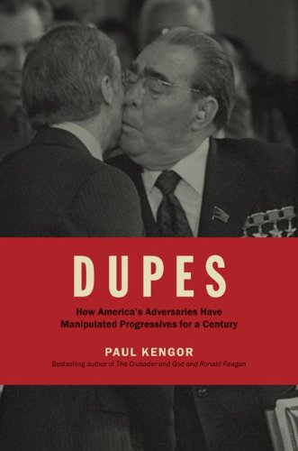 Dupes: How America's Adversaries Have Manipulated Progressives for a Century: Kengor, Paul
