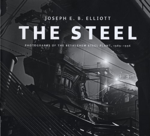 The Steel: Photographs of the Bethlehem Steel Plant, 1989-1996 (Hardback): Joseph E. B. Elliott