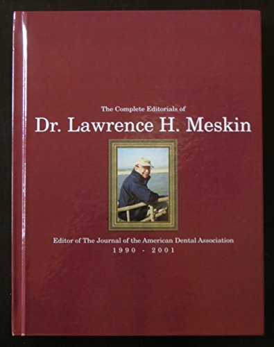The Complete Editorials of Dr. Lawrence H. Meskin Editor of The Journal of the American Dental ...