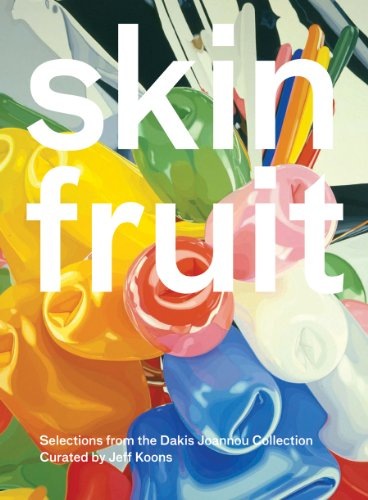Skin Fruit: Selections from the Dakis Joannou Collection Curated by Jeff Koons (9781935202196) by Lisa Phillips; Jeff Koons; Nicolas Bourriaud
