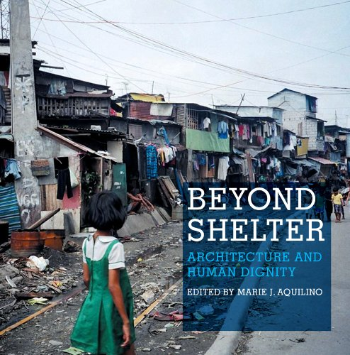 Beyond Shelter: Architecture and Human Dignity: Brillembourg, Alfredo; Klumpner,
