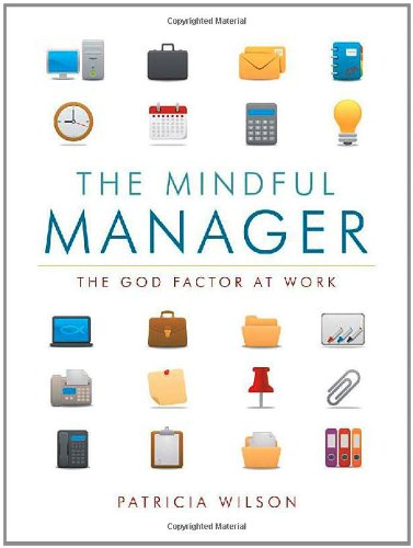 The Mindful Manager: The God Factor at Work: Patricia Wilson