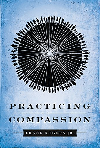 Practicing Compassion: Rogers, Frank, Jr.
