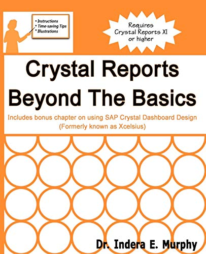 9781935208181: Crystal Reports Beyond The Basics: Includes bonus chapter on using SAP Crystal Dashboard Design (formerly known as Xcelsius)