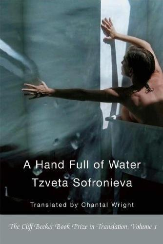 A Hand Full of Water (Cliff Becker Book Prize in Translation): Sofronieva, Tzveta
