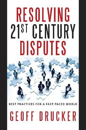 Resolving 21st Century Disputes: Best Practices for a Fast-Paced World: Drucker, Geoff