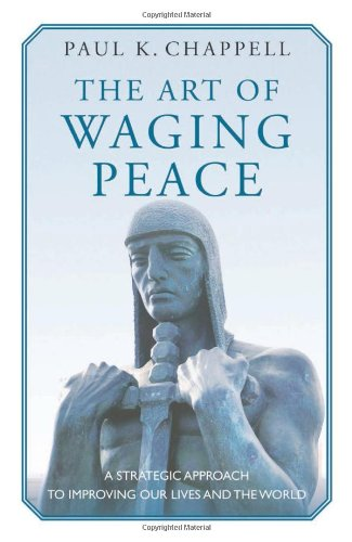 9781935212782: The Art of Waging Peace: A Strategic Approach to Improving Our Lives and the World