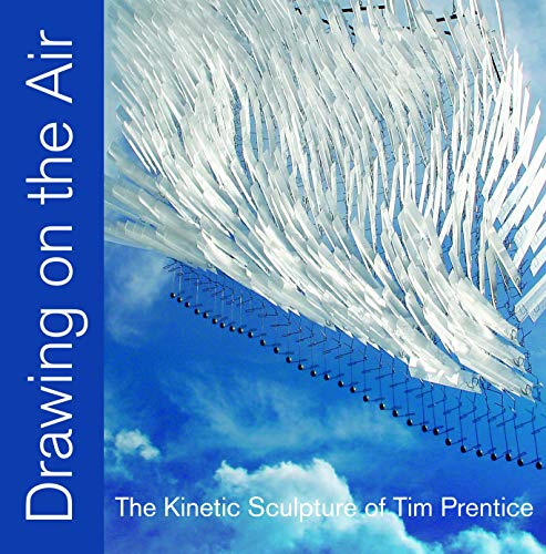 9781935212942: Drawing on the Air: The Kinetic Sculpture of Tim Prentice