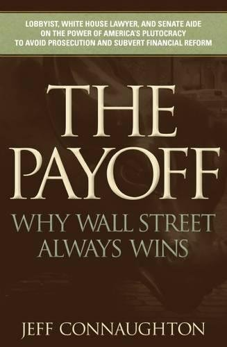 The Payoff: Why Wall Street Always Wins: Connaughton, Jeff