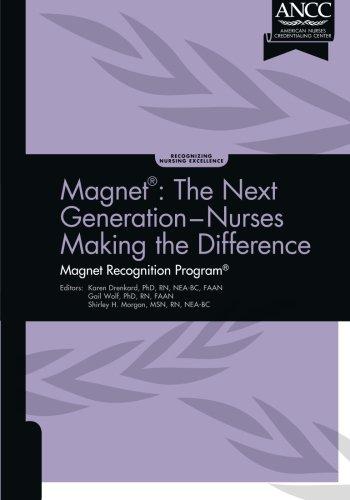 Magnet: The Next Generation - Nurses Making the Difference: Drenkard, Karen; Wolf, Gail; Morgan, ...