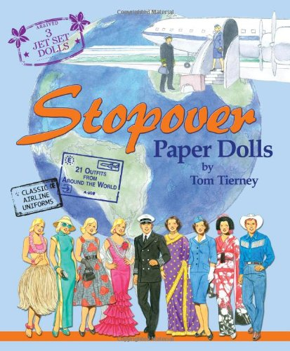 Stopover Paper Dolls: 3 Jet Set Dolls, Classic Airline Uniforms, 21 Outfits from Around the World (1935223593) by Tom Tierney; Paper Dolls