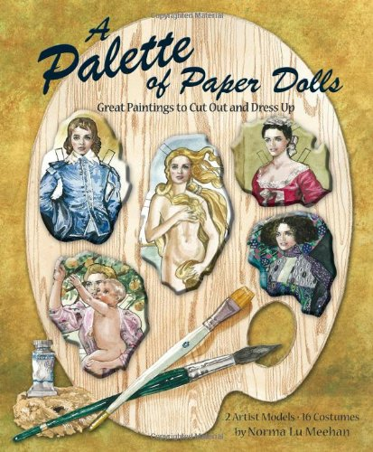 A Palette of Paper Dolls: Great Paintings to Cut Out and Dress Up (1935223615) by Norma Lu Meehan; Paper Dolls