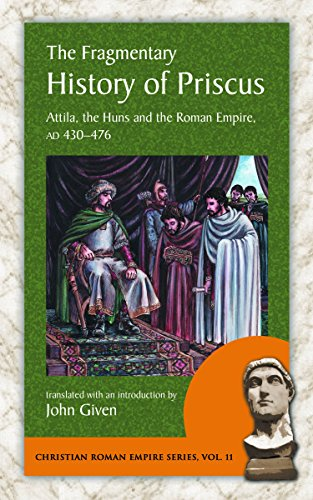 9781935228141: The Fragmentary History of Priscus: Attila, the Huns and the Roman Empire, AD 430-476 (Christian Roman Empire)