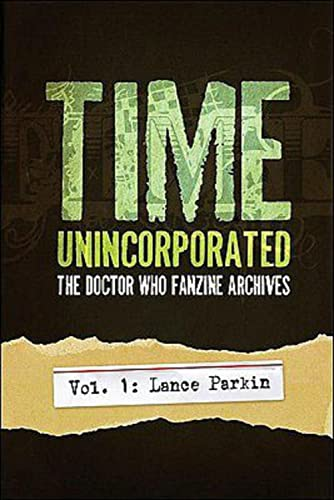 9781935234012: Time, Unincorporated 1: The Doctor Who Fanzine Archives: (Vol. 1: Lance Parkin) (Time, Unincorporated series)