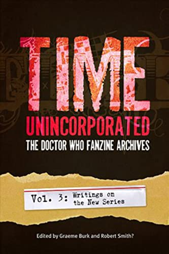 Time, Unincorporated 3: The Doctor Who Fanzine Archives: (Vol. 3: Writings on the New Series) (Time...