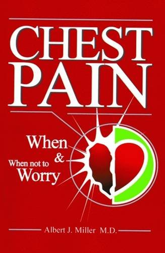 Chest Pain: When and When Not to Worry: Albert Miller M.D.